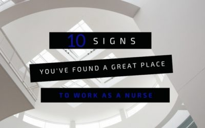 10 Signs You've Found a Great Place to Work as a Nurse