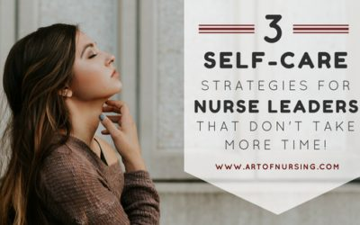 3 Self-Care Strategies for Nurse Leaders… That Don't Take More Time!