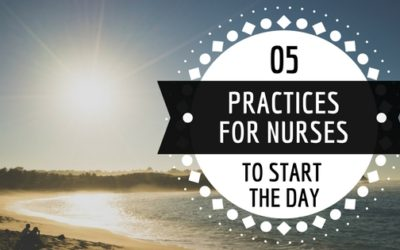 5 Practices for Nurses to Start the Day