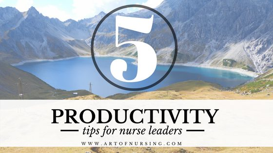5 Productivity Tips for Nurse Leaders