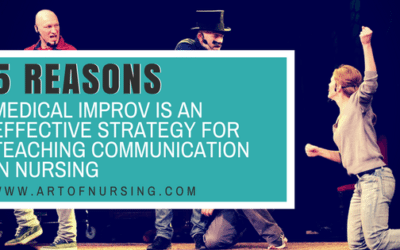 5 Reasons Why Medical Improv is an Effective Strategy for Teaching Communication in Nursing