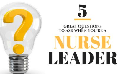 5 Great Questions to Ask When You're A Nurse Leader