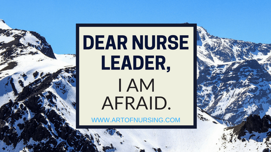 Dear Nurse Leader, I Am Afraid