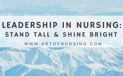 Leadership in Nursing: Stand Tall & Shine Bright