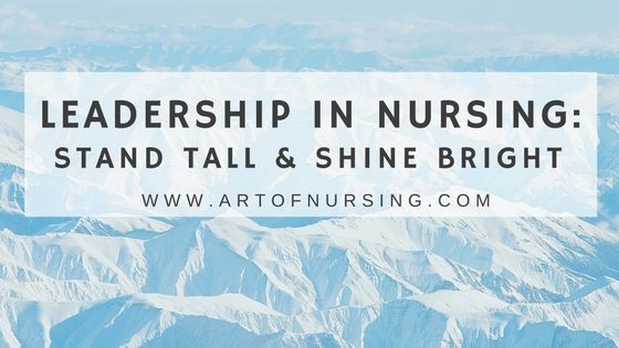Leadership in Nursing_ Stand Tall & Shine Bright