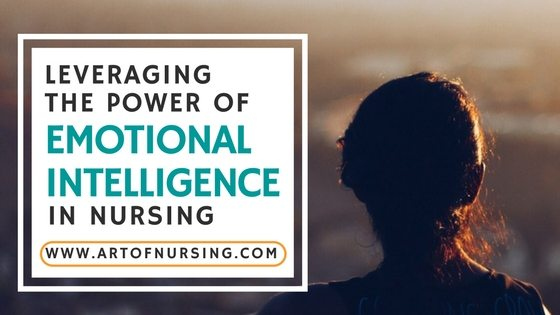 Leveraging the Power of Emotional Intelligence in Nursing