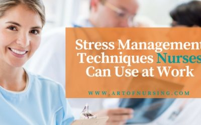 Nurses: Stress Management Techniques that You Can Use at Work