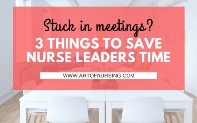 Stuck in Meetings? Here are 3 Things to Save Nurse Leaders Time