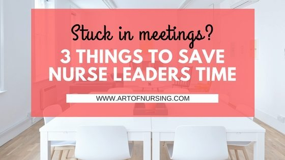 Stuck in Meetings- 3 Things to Save Nurse Leaders Time