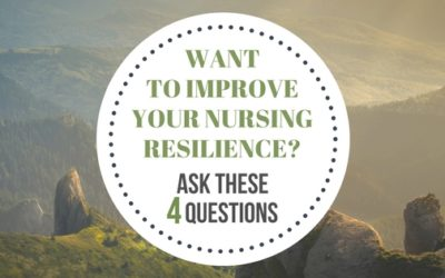 Want to Improve Your Nursing Resilience? Ask These 4 Questions