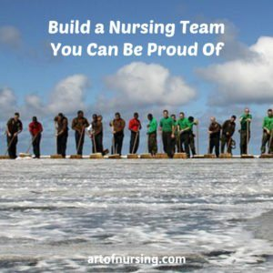 Build a Nursing Team You Can Be Proud Of