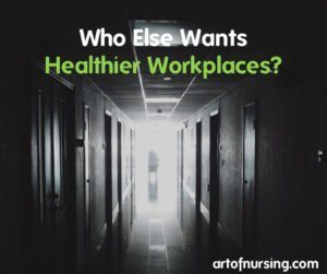 Who Else Wants Healthier Workplaces? #artofnursing