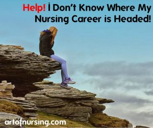 Help! I Don't Know Where My Nursing Career is Headed! #artofnursing
