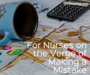 For Nurses on the Verge of Making a Mistake
