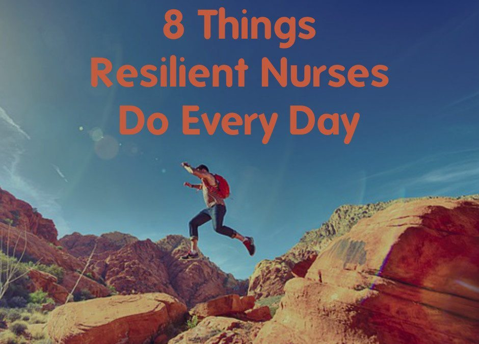 8 Things Resilient Nurses Do Every Day