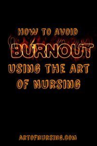 How to Avoid Burnout Using the Art of Nursing